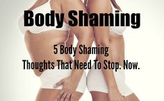 5 Body Shaming Habits We Need to Kick
