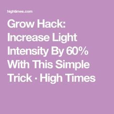 Grow Hack: Increase Light Intensity By 60% With This Simple Trick · High  Times