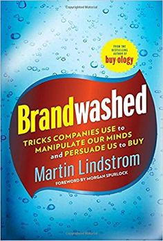 Brandwashed: Tricks Companies Use to Manipulate Our Minds and Persuade Us to Buy: Martin Lindstrom, Morgan Spurlock: 9780385531733: Amazon.com: Books