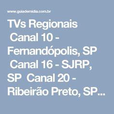 TVs Regionais Canal 10 - Fernandópolis, SP Canal 16 - SJRP, SP Canal 20 - Ribeirão Preto, SP Nota TV - Franca, SP Rede Século 21 - Valinhos, SP TV Aparecida - Aparecida, SP TV Canal 9 - Marilia, SP TV Osasco - Osasco, SP TV Cidade - Osasco, SP TV Esporte Mais - Osasco, SP TV Novo Tempo - Jacareí, SP TV União - S.J. da Boa Vista, SP TV Serra Azul - SJBV, SP VTV - Santos e Campinas, SP Rede Familía - Campinas Rede Eco TV - Santo André, SP TV Destaque Guarulhos TV Franca…