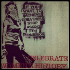 """""""If you want to achieve greatness stop asking for permission."""" Celebrate Women's History Month!"""