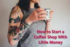 how to open a coffee shop with little money, how to open a coffee shop