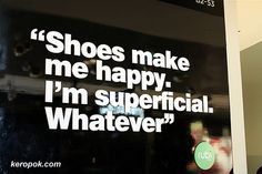 Well it surely isn't people who make me happy.  Might as well be shoes.  At least you look good for the amount of pain  they give you.