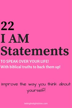 22 I AM Statements to Speak Over Your Life: Use these 22 I AM Statements to speak positive truths over yourself. Improving the way you think about yourself daily. #Womenintheword #bedeeplyrooted #faithinspired #grace #chooselovely #christiangirl #christianwoman #livebeautifully
