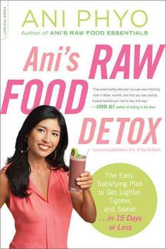 Ani's Raw Food Detox: The Easy, Satisfying Plan to Get Lighter, Tighter, and Sexier . . . in 15 Days or Less