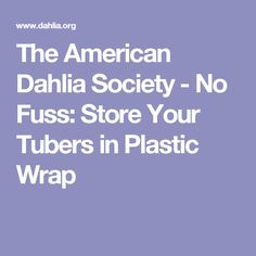 The American Dahlia Society - No Fuss: Store Your Tubers in Plastic Wrap