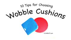 Ten Tips for using Wobble Cushions in the classroom or at home.