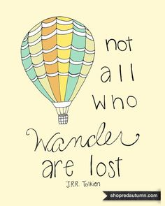 {not all who wander are lost}