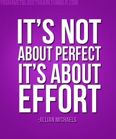 its about the effort.....this needs to be my mantra