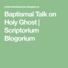 Baptismal Talk on Holy Ghost   Scriptorium Blogorium