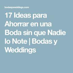 17 Ideas para Ahorrar en una Boda sin que Nadie lo Note | Bodas y Weddings