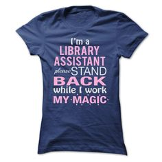 Im a LIBRARY ASSISTANT  Please stand back while I work  T Shirt, Hoodie, Sweatshirt