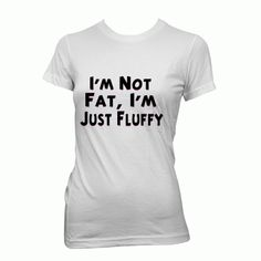Fancy - Ladies Funny Quotes Slogan Jokes T-shirt I'M NOT FAT I'M FLUFFY Size XX