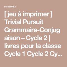 [ jeu à imprimer ] Trivial Pursuit Grammaire-Conjugaison – Cycle 2   livres pour la classe Cycle 1 Cycle 2 Cycle 3