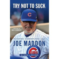 Try Not to Suck: The Exceptional, Extraordinary Baseball Life of Joe Maddon by Triumph Books    #ChicagoCubs  #Cubs  #EverybodyIn  #MLB  #JoeMaddon