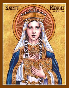 St. Margaret of Scotland- Hungarian- married to king Malcolm III of Scotland- had eight children- known as ideal mother and queen- great love for the poor- Feast Day November 16