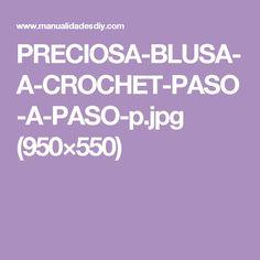 PRECIOSA-BLUSA-A-CROCHET-PASO-A-PASO-p.jpg (950×550)