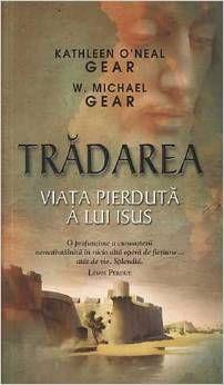 Romanian Edition    Tradarea. Viata pierduta a Lui Isus (The Betrayal) by O'Neal, Kathleen, Gear, Michael ISBN-10: 6068255476 ISBN-13: 978-6068255477