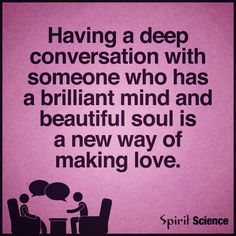 Having a deep conversation with someone who has a brilliant mind and beautiful soul is a new way of making love. Spirit Quotes, Wisdom Quotes, Love Quotes, Inspirational Quotes, Beautiful Words, Beautiful Soul, Relationships Love, Relationship Advice, Marriage Tips