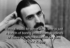 33 Significant Frank Zappa Quotes Frank Zappa Quote, Soul Poetry, One Hit Wonder, Music Magazines, Love Letters, Music Quotes, Music Artists, Quotes To Live By, Wisdom Quotes