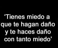 """""""Tienes miedo a que te hagan daño y te haces daño con tanto miedo"""" #frases"""