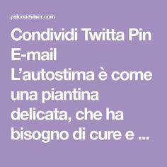 Condividi Twitta Pin E-mail   L'autostima è come una piantina delicata, che ha bisogno di cure e attenzioni per crescere sana e forte. ...