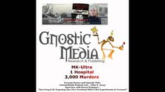 MK-Ultra - 1 Hospital - 3,000 Murders - Gnostic Media Interview - GM #20...