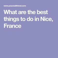 What are the best things to do in Nice, France