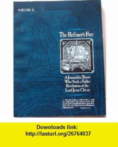 The Refiners Fire A Journal for Those Who Seek a Fuller Revelation of the Lord Jesus Christ Vol. II Leonard Ravenhill, David Wilkerson ,   ,  , ASIN: B004YNI8P8 , tutorials , pdf , ebook , torrent , downloads , rapidshare , filesonic , hotfile , megaupload , fileserve
