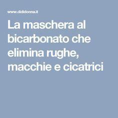 The bicarbonate mask that removes wrinkles, blemishes and cica .- La maschera al bicarbonato che elimina rughe, macchie e cicatrici – The bicarbonate mask that eliminates wrinkles, stains and scars – THE -