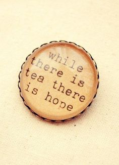 Tea Drinker's Quote Brooch While There is Tea there is Hope