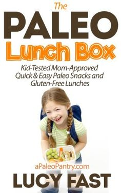 The Paleo Lunch Box: Kid-Tested, Mom-Approved Quick & Easy Paleo Snacks and Gluten-Free Lunches (Paleo Diet Solution Series), http://www.amazon.com/dp/B00HH1GFRC/ref=cm_sw_r_pi_awdm_dUPdtb1GEE4X7