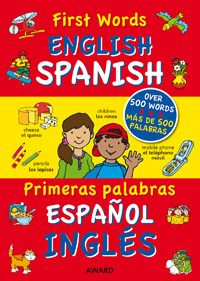 Spanish - My First words in Spanish/English  With more than 500 everyday words these bright and colourful illustrations bring vocabulary to life for young children and are an ideal way of learning the essential early words in a new language.  AGES: 6+