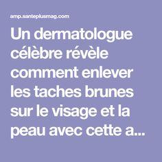 Un dermatologue célèbre révèle comment enlever les taches brunes sur le visage et la peau avec cette astuce simple ! | Santé+ Magazine - Le magazine de la santé naturelle