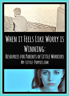 When it Feels Like WORRY is Winning Resources for Parents of Little Worriers | My Little Poppies  I often describe my son as a World-Class Worrier. In his eight years on this planet, he has conquered a wealth of worries.  Worry is tricky. It ebbs and flows. It changes shape. It pops up, out of nowhere, on a clear blue day.  Sometimes, it can feel like worry is winning.