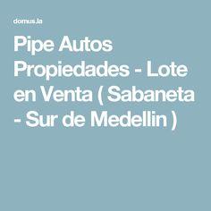 Pipe Autos Propiedades - Lote en Venta ( Sabaneta - Sur de Medellin  )