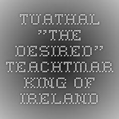 "Tuathal ""The Desired"" Teachtmar King of Ireland"