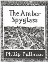 The Amber Spyglass (Book 3 in the His Dark Materials trilogy) by Philip Pullman