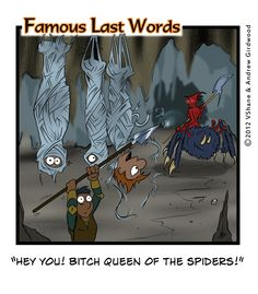 """""""Hey you! bitch queen of the spiders!"""""""