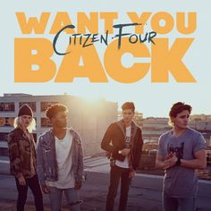 """Citizen Four Release NEW Song, """"Want You Back"""""""