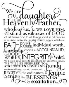 We are daughters of our Heavenly Father... From the time I was exposed to the Mormon religion...this is what stayed with me. :)