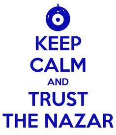 Keep Calm & Trust The Nazar (by @Rooshieee)      IleftmyheartinIstanbul.com