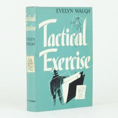 Tactical Exercise by Evelyn Waugh, published in 1954, first edition, author's presentation copy, inscribed to Anthony Powell