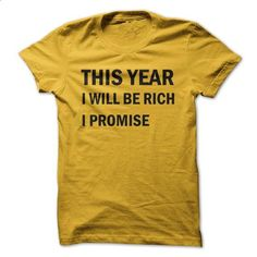 This Year I Will Be Rich I Promise - #gift for teens #small gift. ORDER NOW => https://www.sunfrog.com/LifeStyle/This-Year-I-Will-Be-Rich-T-shirt.html?60505
