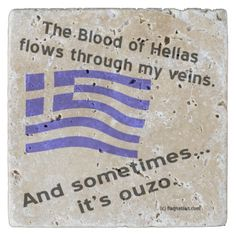 """Blood of Hellas and Ouzo Stone Coaster design by @auntieshoe . Shows a waving flag of Greece and reads, """"The blood of Hellas flows through my veins. And sometimes, it's ouzo."""" Fun for Greeks everywhere and always good for a laugh. For more stuff with this design go to http://www.zazzle.com/greekflaggear/gifts?cg=196897150463492580&rf=238656250999501047&tc=PinASCoaster"""