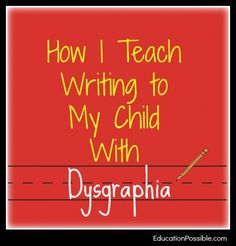 Teaching my struggling writer - How I Teach Writing to My Child With Dysgraphia via Education Possible