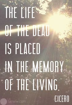 The life of the dead is placed in the memory of the living. - Cicero 20 Funeral Quotes for A Loved One's Eulogy Eulogy Quotes, Sad Quotes, Love Quotes, Inspirational Quotes, Powerful Quotes, Awesome Quotes, Funeral Eulogy, Funeral Quotes, Funeral Readings