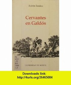 Cervantes en Galdos (Coleccion maior) (Spanish Edition) (9788476849590) Ruben Benitez , ISBN-10: 8476849591  , ISBN-13: 978-8476849590 ,  , tutorials , pdf , ebook , torrent , downloads , rapidshare , filesonic , hotfile , megaupload , fileserve