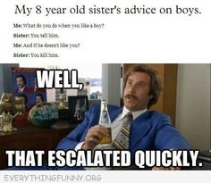 Daily Humor and Fails - funy well that escalated quickly if a boy doesn't like you you kill him More at http://www.vooble.com