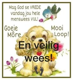 Good Morning Greetings, Good Morning Wishes, Lekker Dag, Afrikaanse Quotes, Goeie Nag, Goeie More, Special Quotes, Winnie The Pooh, Poems